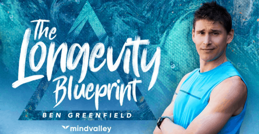 Ben Greenfield - MindValley - The Longevity Blueprint